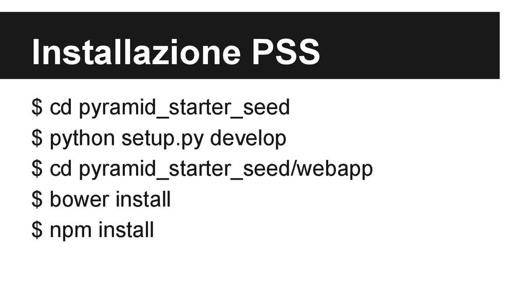 Installazione PSS $ cd pyramid_starter_seed $ p...