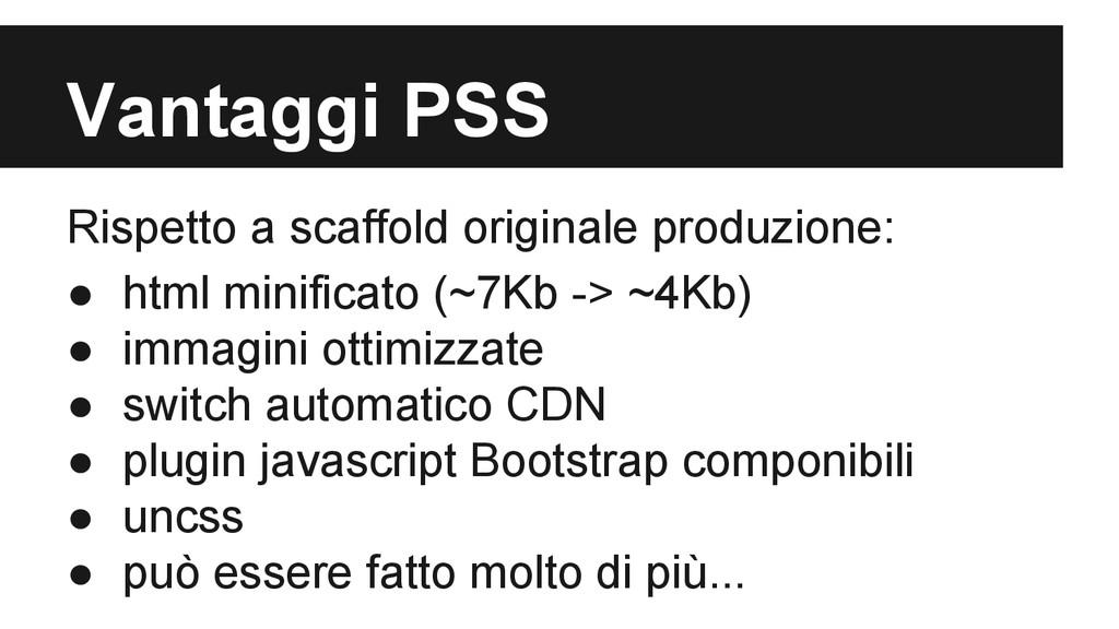 Vantaggi PSS Rispetto a scaffold originale prod...