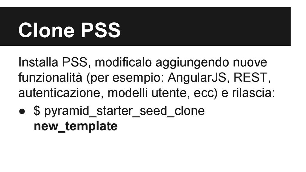 Clone PSS Installa PSS, modificalo aggiungendo ...