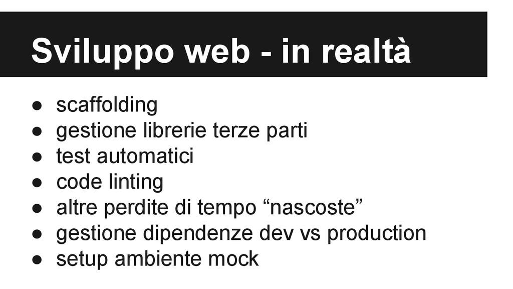 Sviluppo web - in realtà ● scaffolding ● gestio...