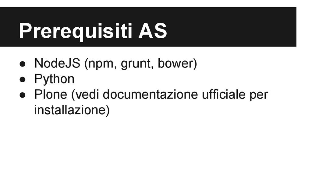Prerequisiti AS ● NodeJS (npm, grunt, bower) ● ...