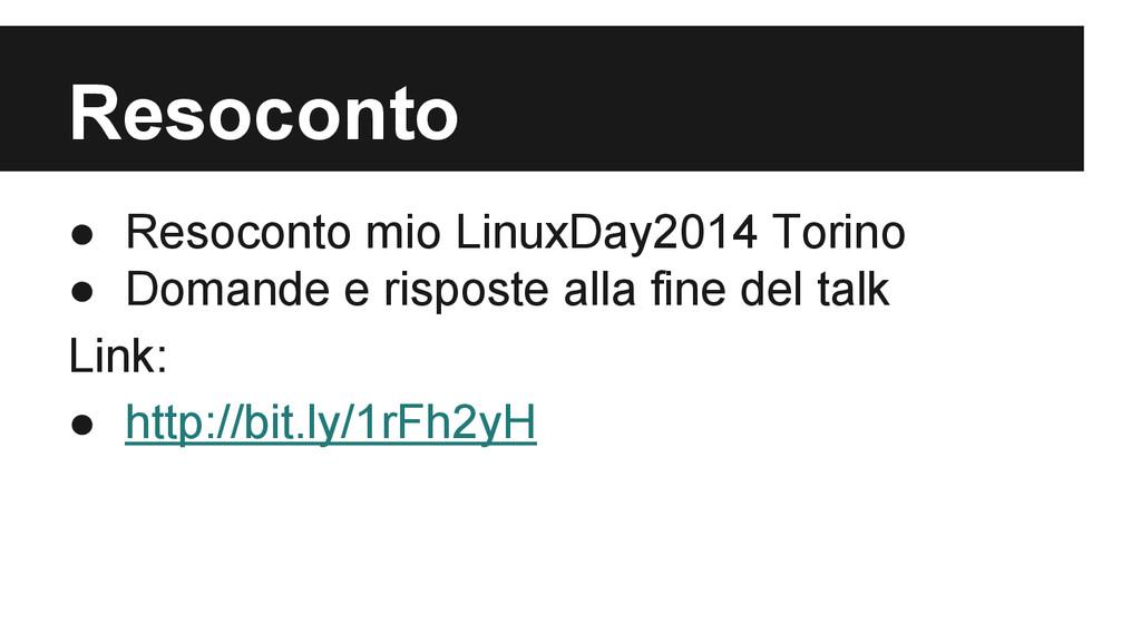 Resoconto ● Resoconto mio LinuxDay2014 Torino ●...