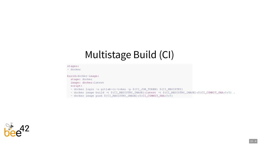Multistage Build (CI) stages: - docker build:do...