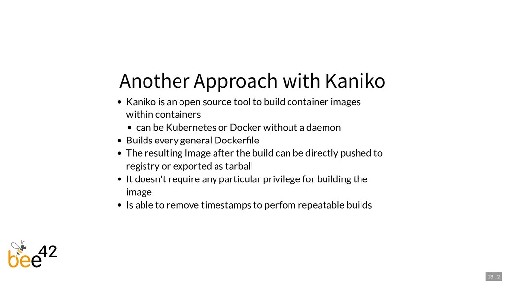 Another Approach with Kaniko Kaniko is an open ...