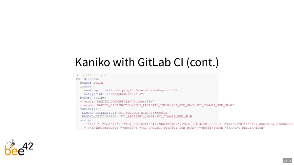 Kaniko with GitLab CI (cont.) # .gitlab-ci.yml ...