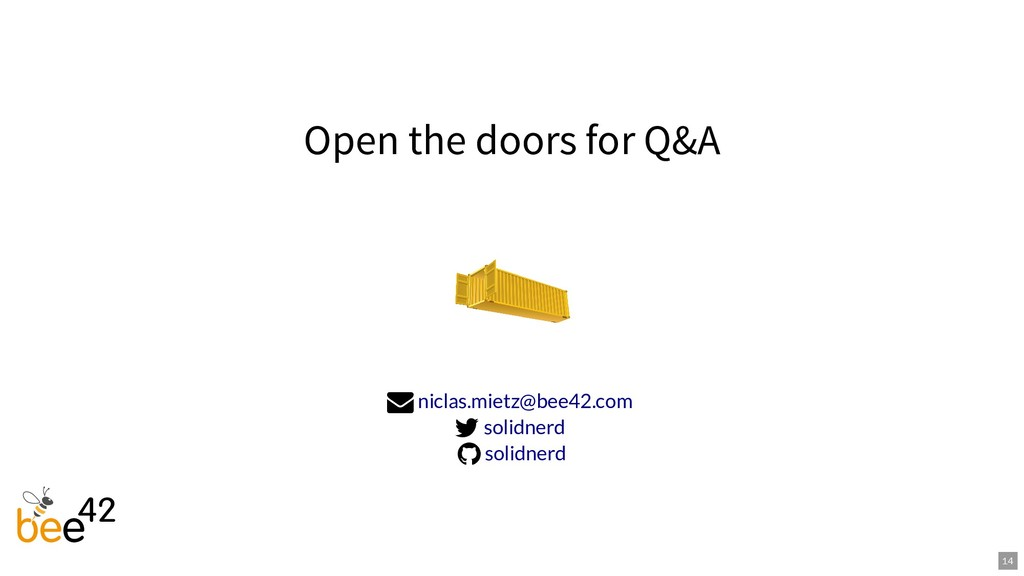 Open the doors for Q&A    niclas.mietz@bee42...