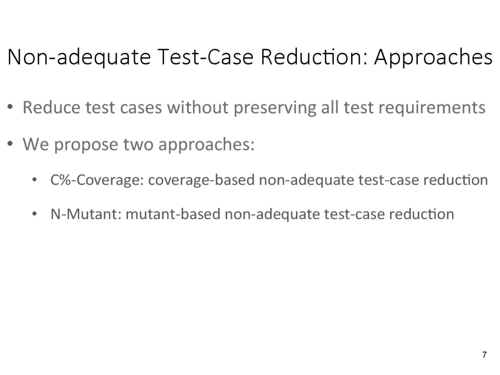 Non-adequate Test-Case Reduc&on: Approaches