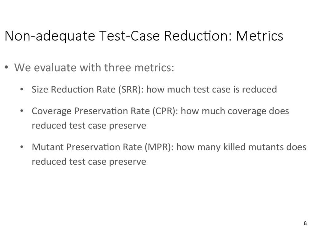 Non-adequate Test-Case Reduc&on: Metrics • We...