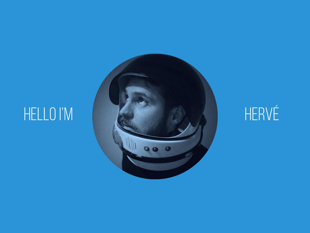 Hello I'm Hervé
