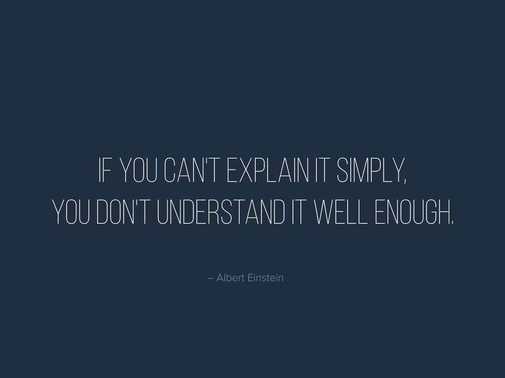 If you can't explain it simply, you don't under...