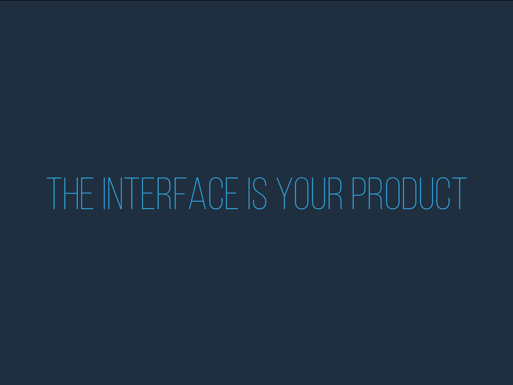 The interface is Your product