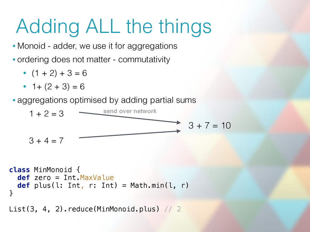 Adding ALL the things • Monoid - adder, we use ...