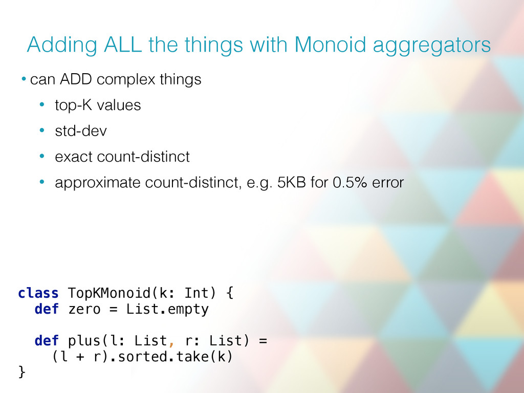 Adding ALL the things with Monoid aggregators •...