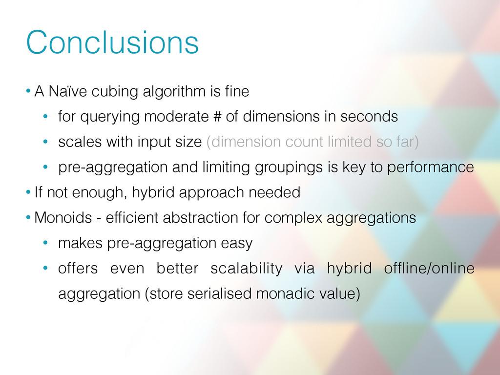 Conclusions • A Naïve cubing algorithm is fine •...
