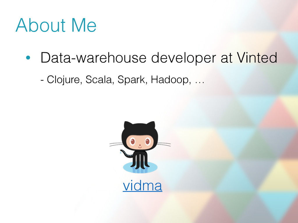 About Me • Data-warehouse developer at Vinted ...