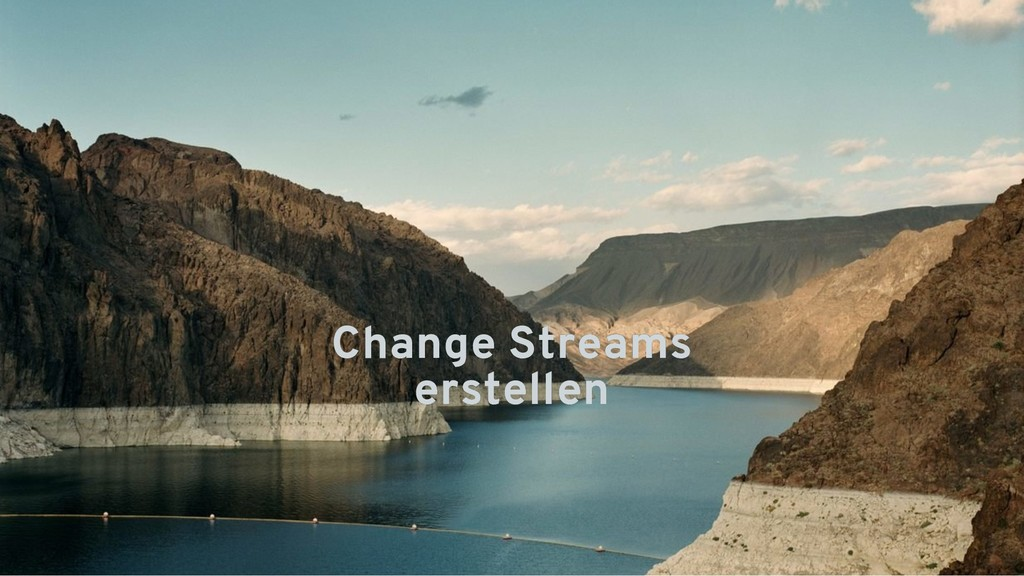 Change Streams Change Streams erstellen erstell...