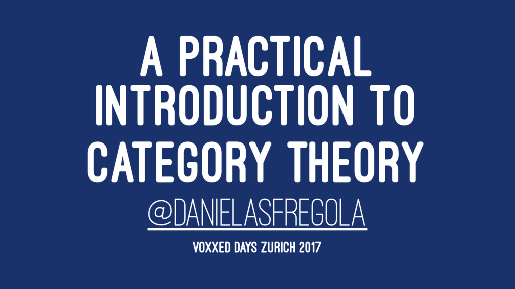 A PRACTICAL INTRODUCTION TO CATEGORY THEORY @DA...