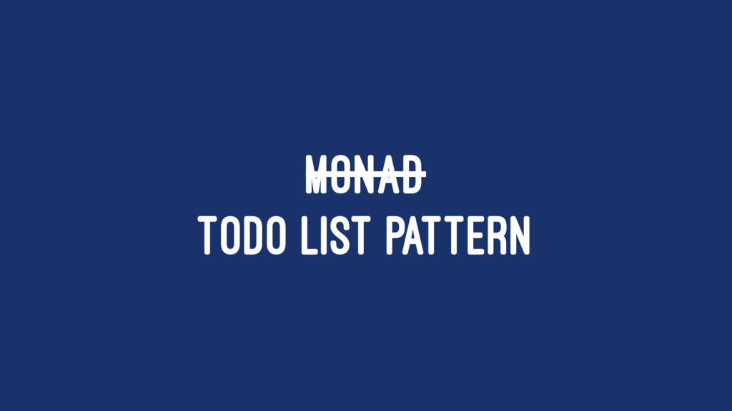 MONAD TODO LIST PATTERN