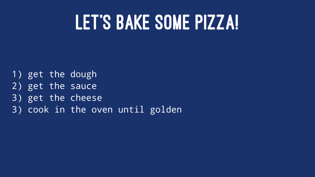 LET'S BAKE SOME PIZZA! 1) get the dough 2) get ...