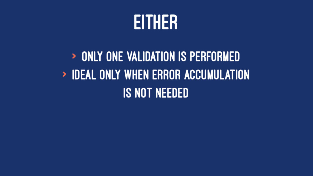EITHER > only one validation is performed > ide...