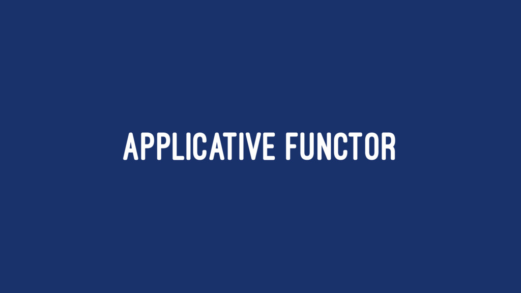APPLICATIVE FUNCTOR