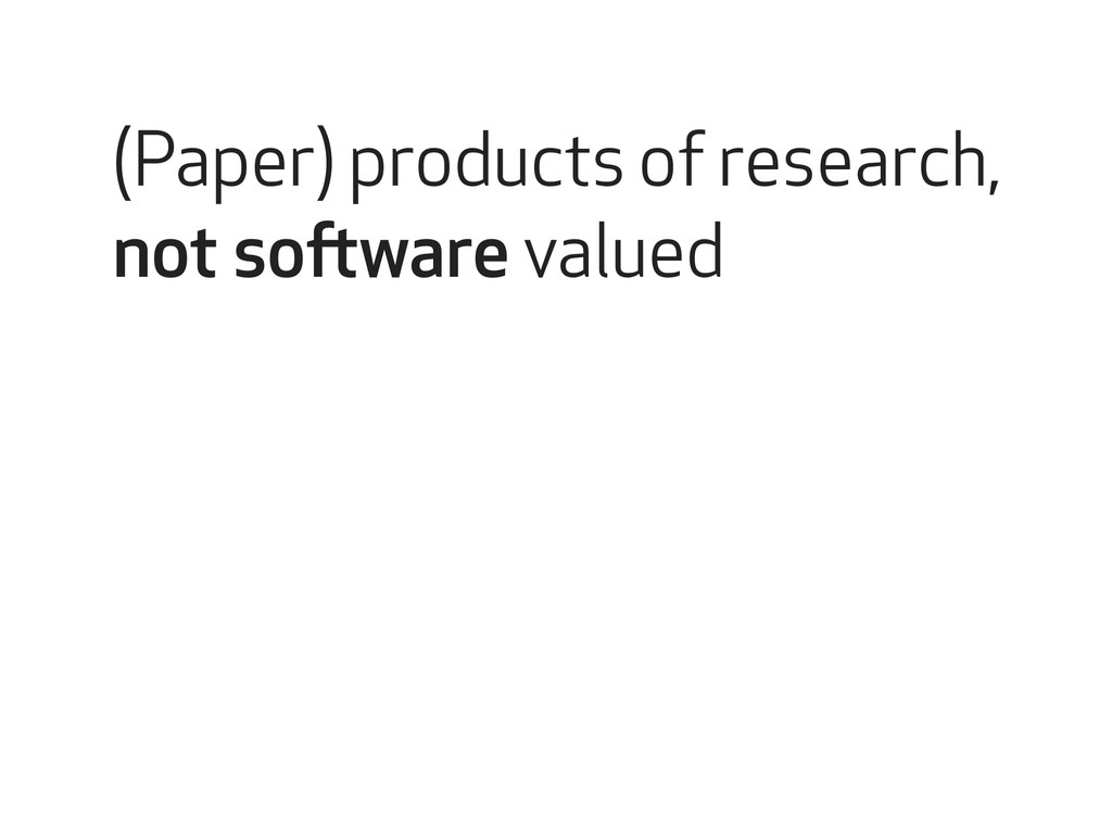 (Paper) products of research, not software valu...