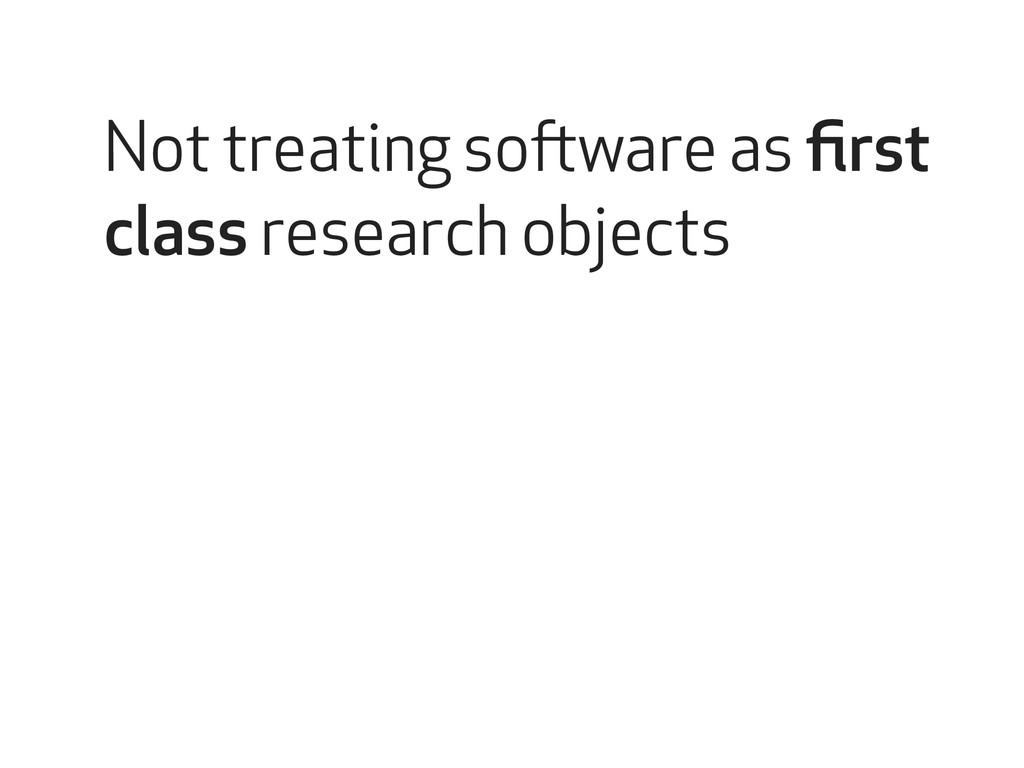 Not treating software as first class research ob...
