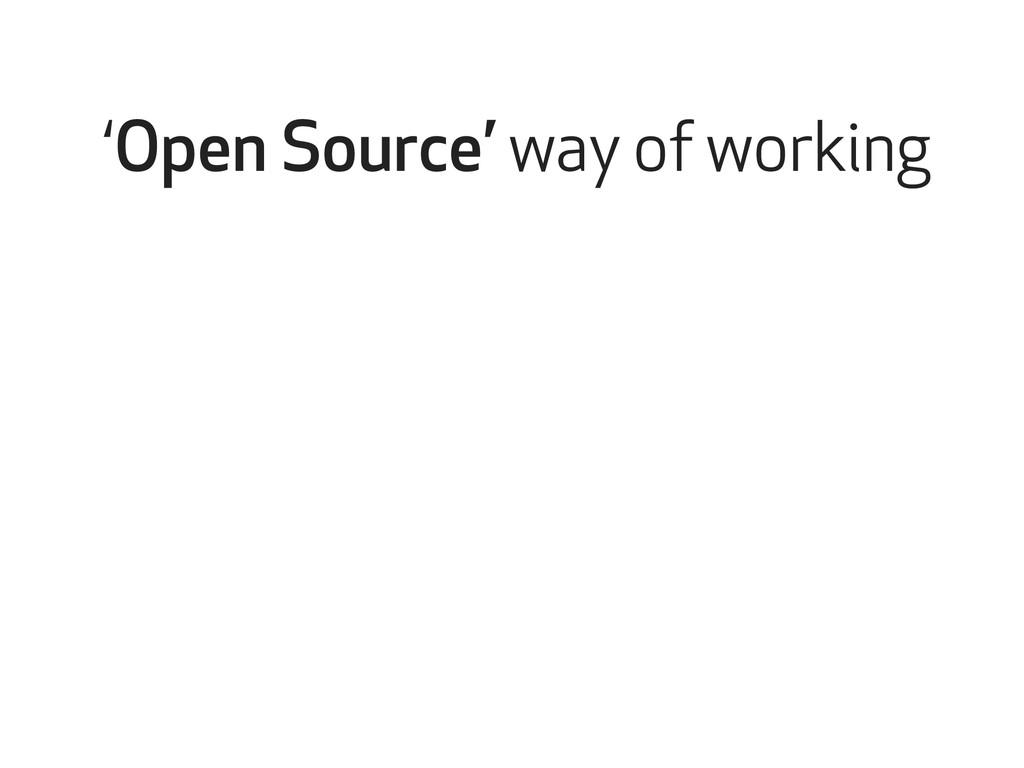 'Open Source' way of working