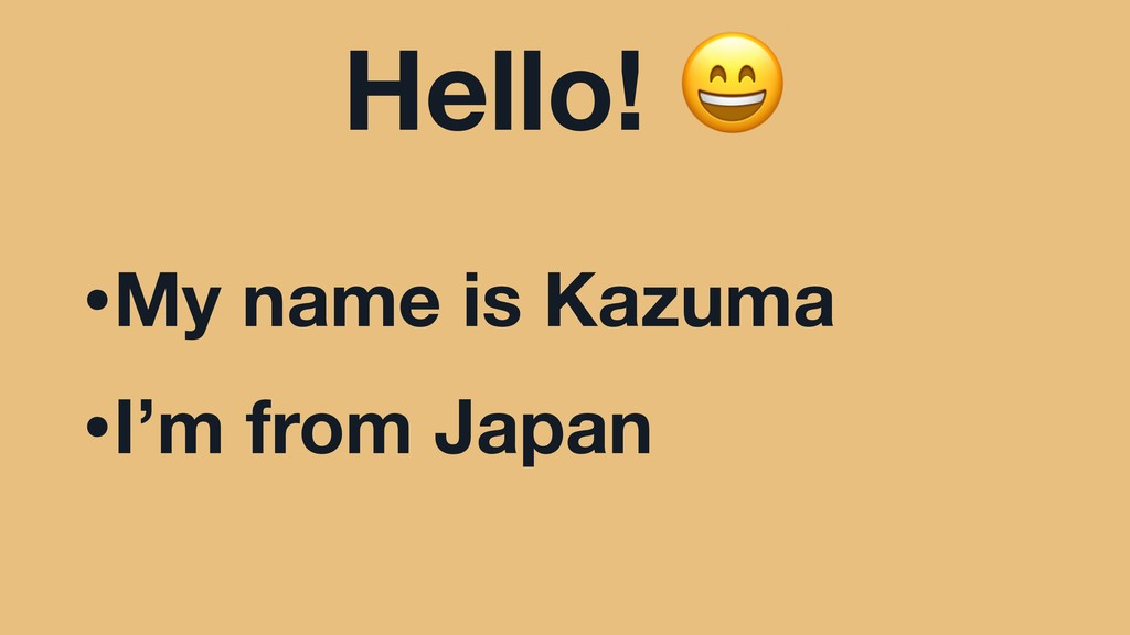 Hello!  •My name is Kazuma •I'm from Japan