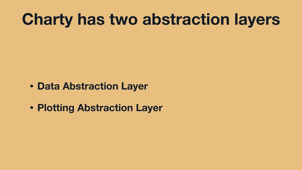 Charty has two abstraction layers • Data Abstra...