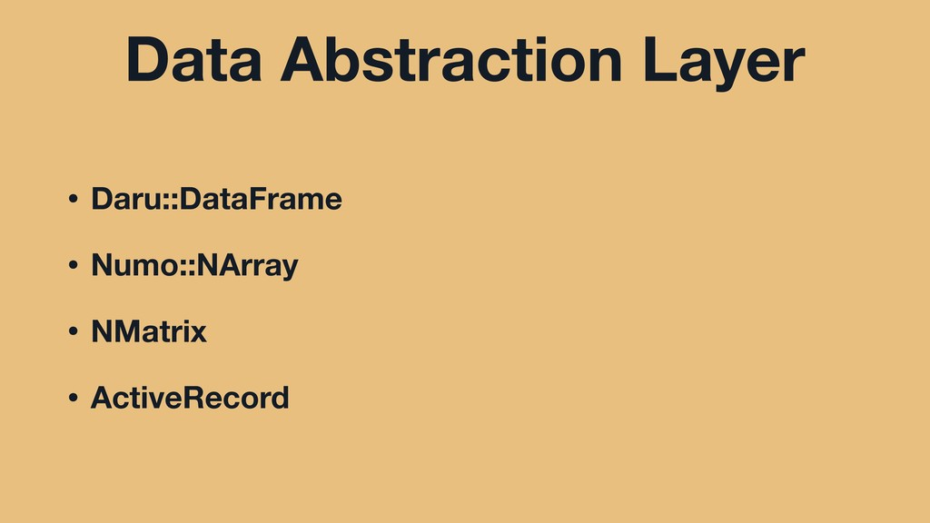 Data Abstraction Layer • Daru::DataFrame • Numo...