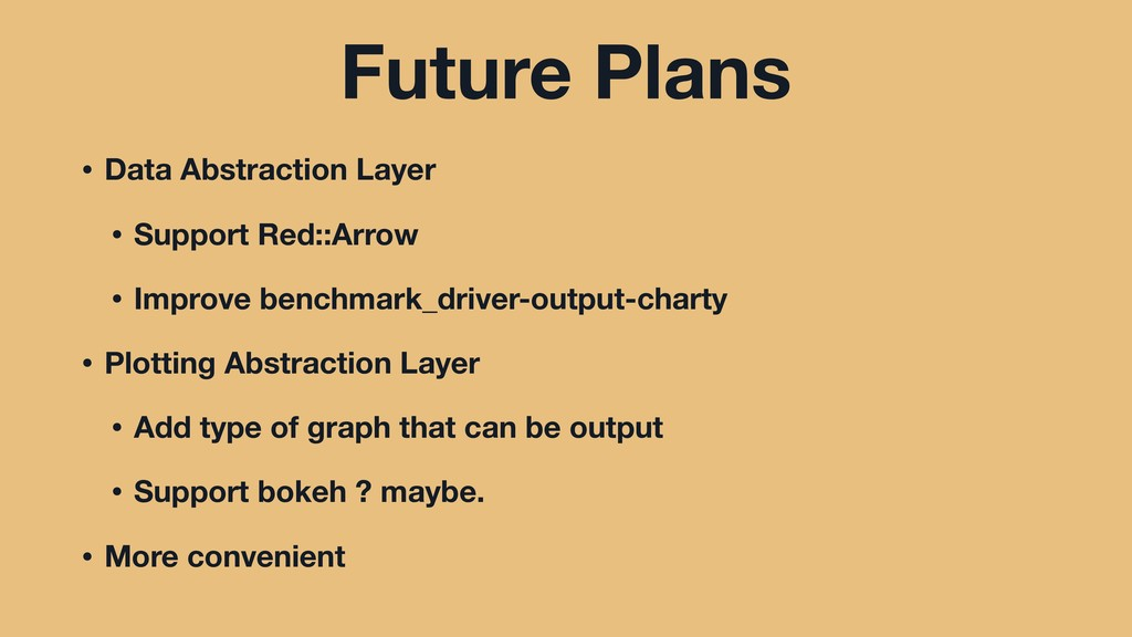 Future Plans • Data Abstraction Layer • Support...