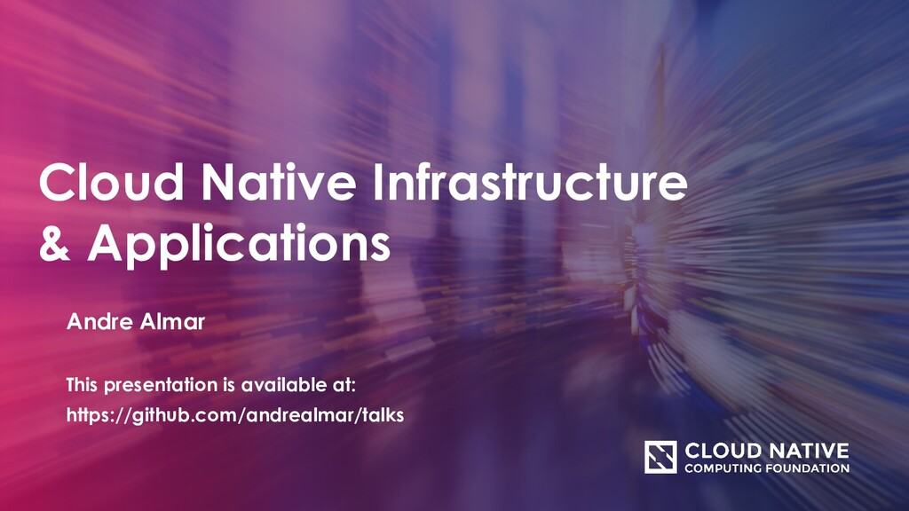 Cloud Native Infrastructure & Applications Andr...