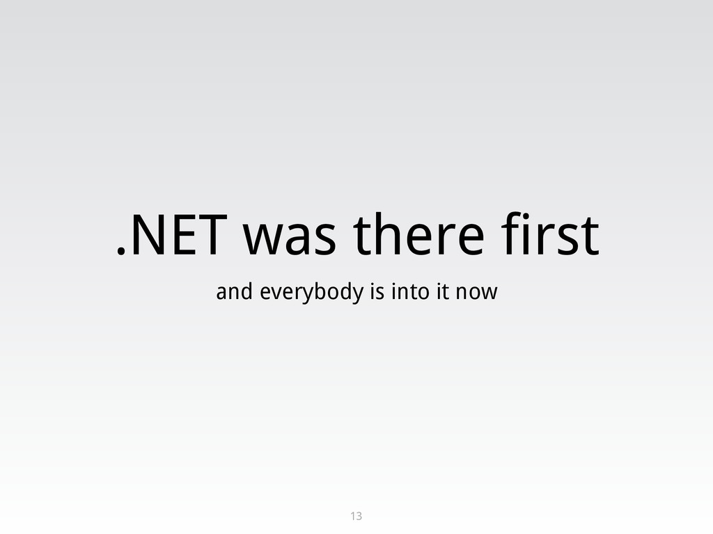 .NET was there first and everybody is into it n...