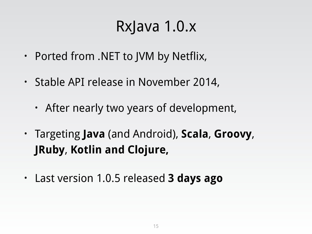 RxJava 1.0.x • Ported from .NET to JVM by Netfl...