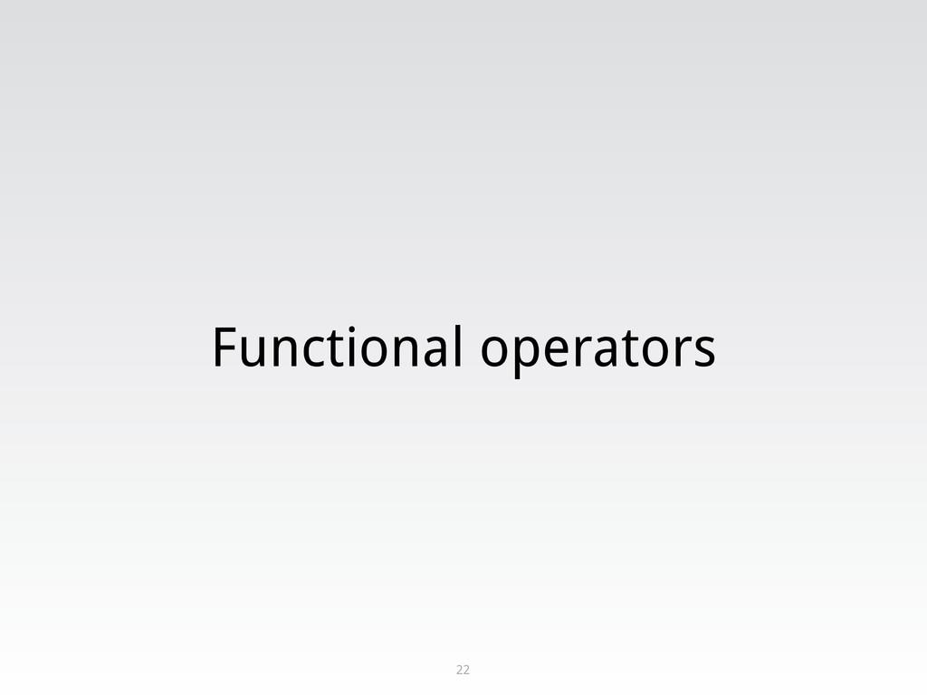 Functional operators 22