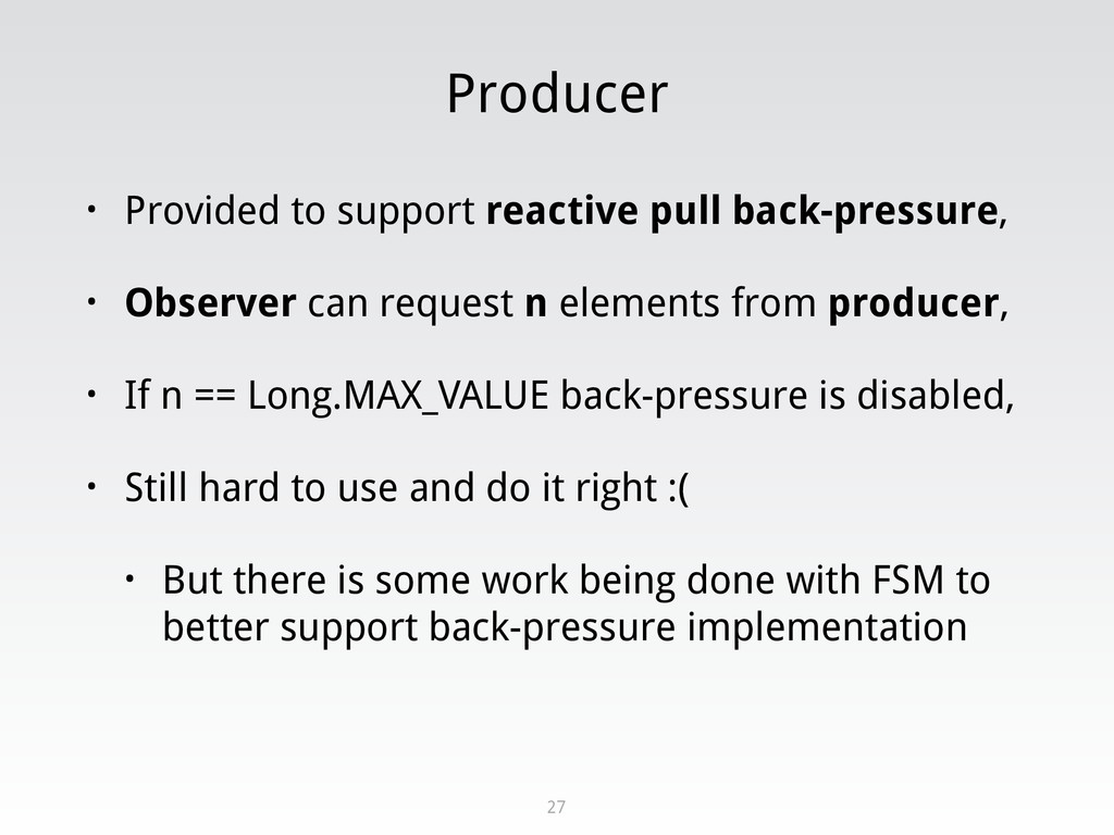 Producer • Provided to support reactive pull ba...