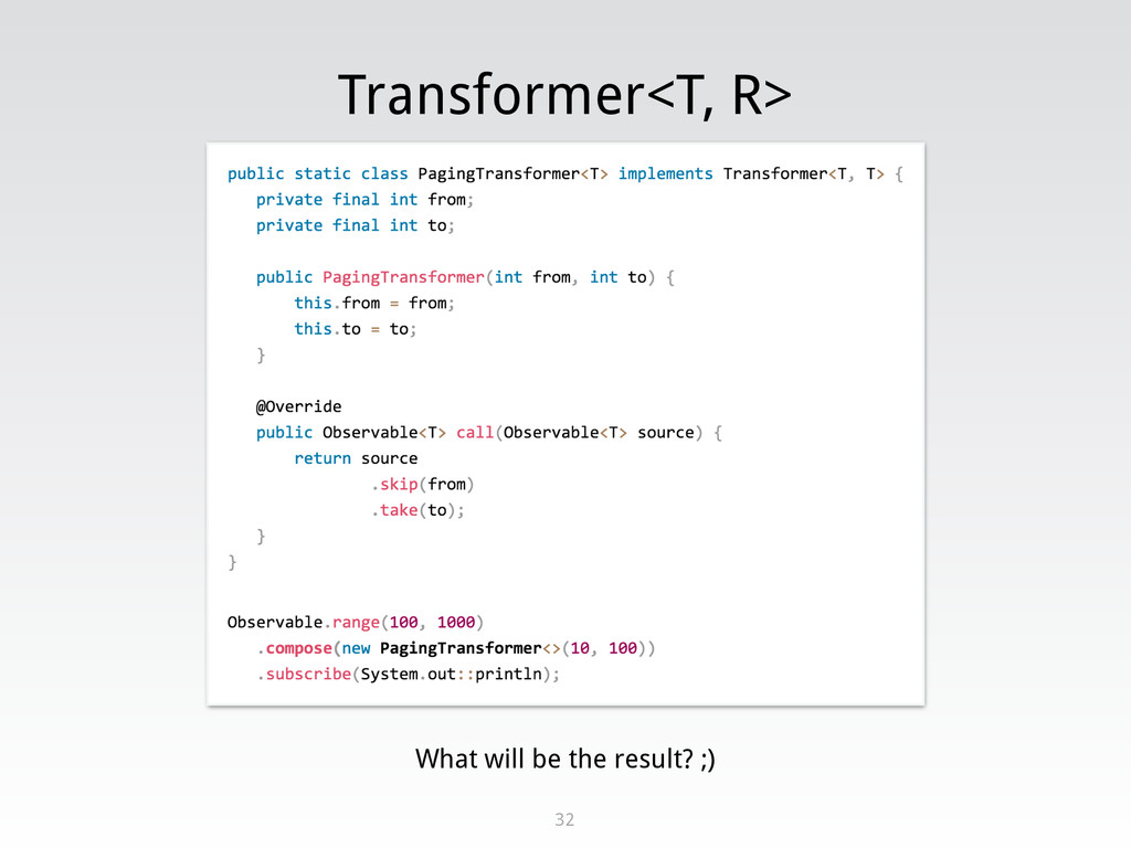 Transformer<T, R> 32 What will be the result? ;)