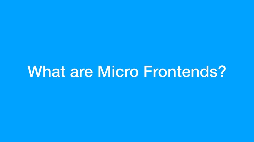 What are Micro Frontends?