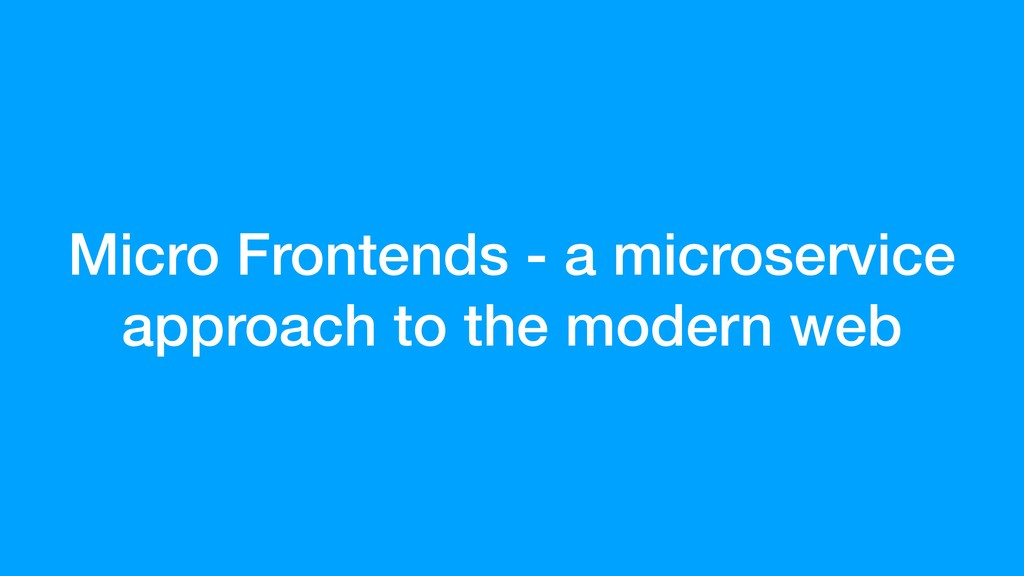 Micro Frontends - a microservice approach to th...