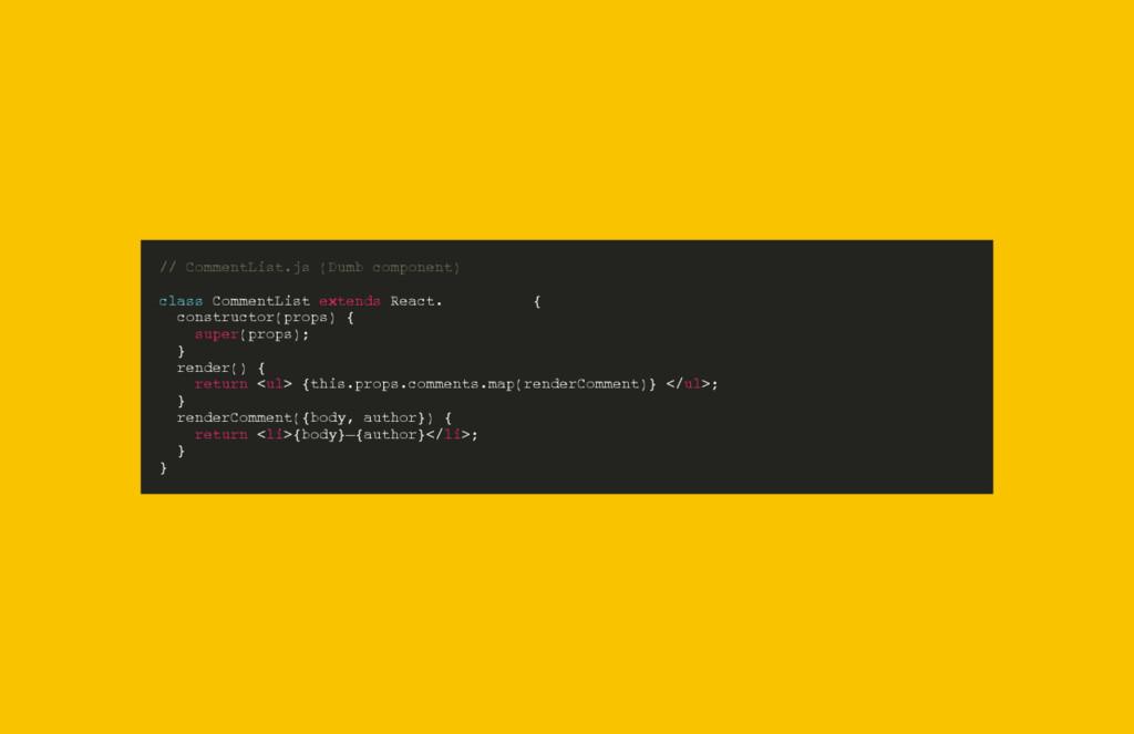 // CommentList.js (Dumb component) class Commen...