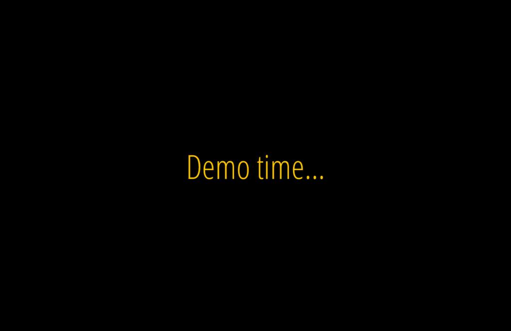 Demo time...
