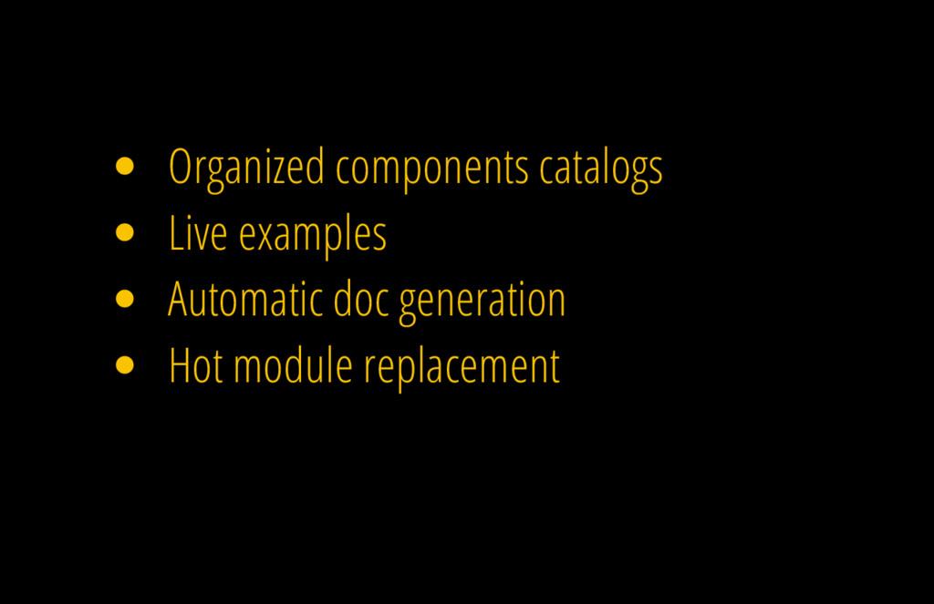 Organized components catalogs Live examples Aut...