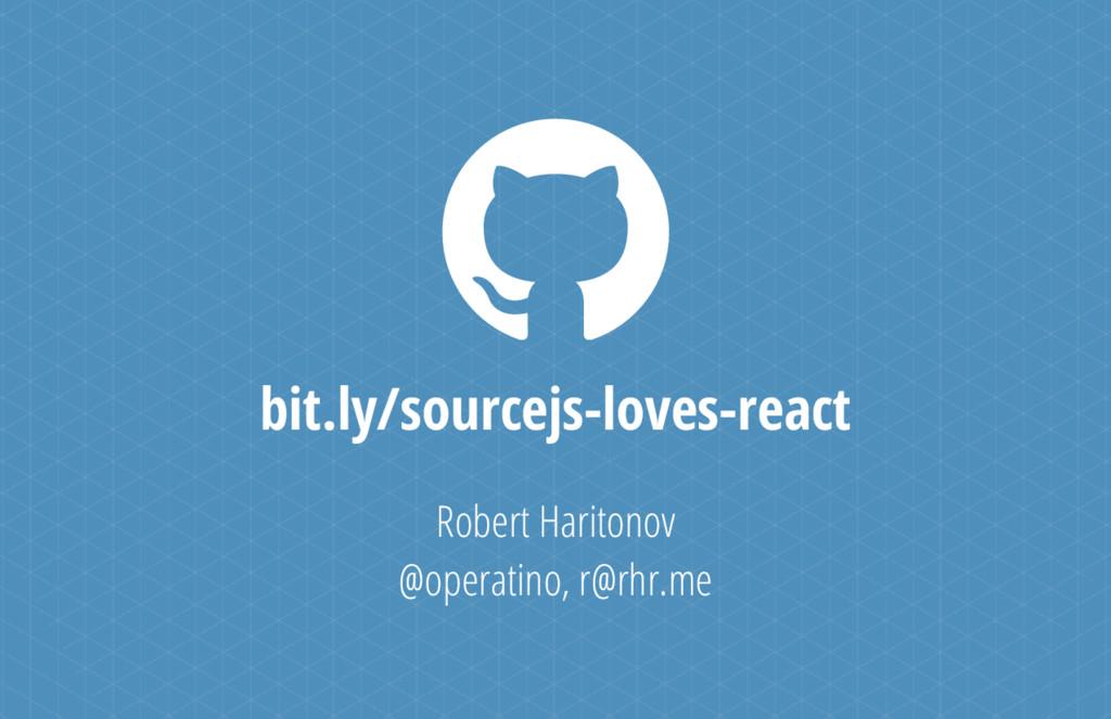 bit.ly/sourcejs-loves-react Robert Haritonov @o...