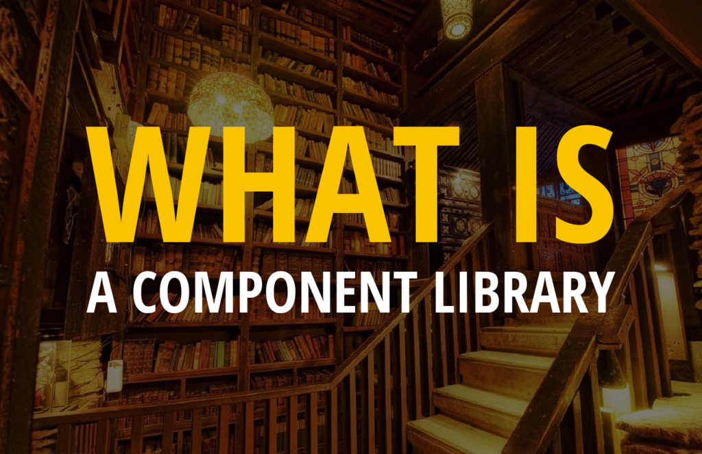 WHAT IS A COMPONENT LIBRARY