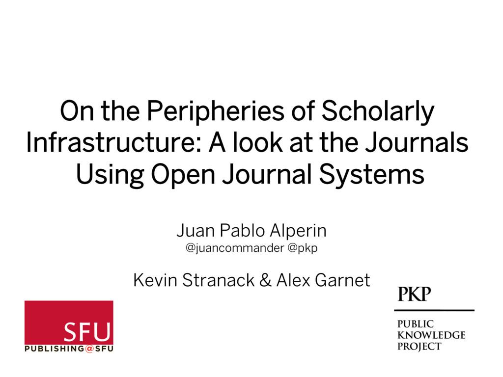 Juan Pablo Alperin @juancommander @pkp Kevin St...