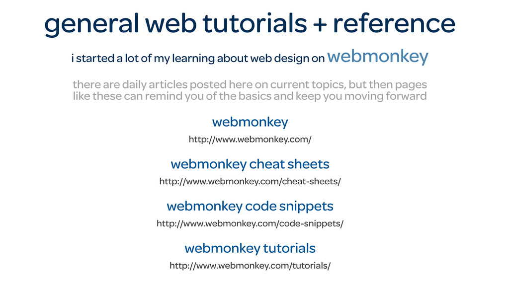 general web tutorials + reference i started a l...