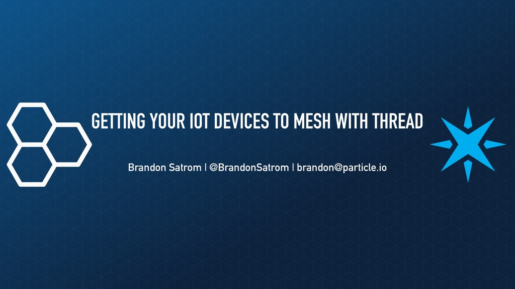 GETTING YOUR IOT DEVICES TO MESH WITH THREAD Br...