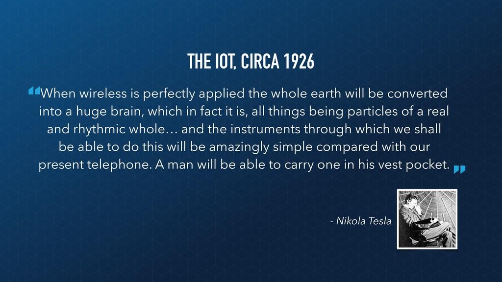 """ "" - Nikola Tesla THE IOT, CIRCA 1926 When wir..."