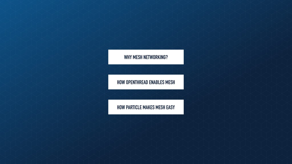 WHY MESH NETWORKING? HOW OPENTHREAD ENABLES MES...
